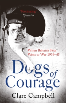 Dogs of Courage : When Britain's Pets Went to War 1939-45, Paperback Book
