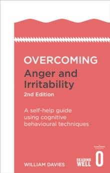 Overcoming Anger and Irritability, 2nd Edition : A Self-help Guide using Cognitive Behavioral Techniques, Paperback Book