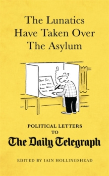 The Lunatics Have Taken Over the Asylum : Unpublished Political Letters to the Daily Telegraph, Hardback Book