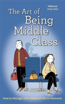 The Art of Being Middle Class : How to Handle Life's Awkward Micro-moments, Paperback Book