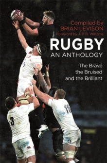 Rugby: An Anthology : The Brave, the Bruised and the Brilliant, Hardback Book