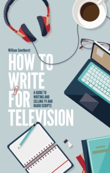 How to Write for Television : A Guide to Writing and Selling TV and Radio Scripts, Paperback Book
