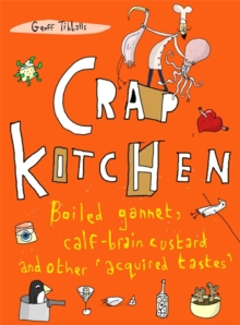 Crap Kitchen : Boiled Gannet, Calf-Brain Custard and Other 'Acquired Tastes', Paperback Book