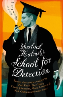 Sherlock Holmes's School for Detection : 11 New Adventures and Intrigues, Paperback Book