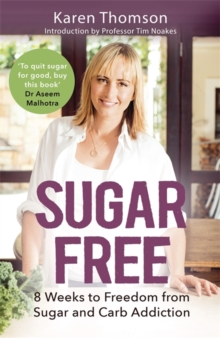 Sugar Free : 8 Weeks to Freedom from Sugar and Carb Addiction, Paperback Book