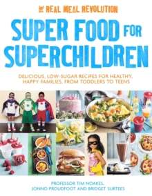 Super Food for Superchildren : Delicious, low-sugar recipes for healthy, happy children, from toddlers to teens, Paperback Book