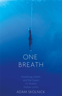 One Breath : Freediving, Death, and the Quest to Shatter Human Limits, Hardback Book