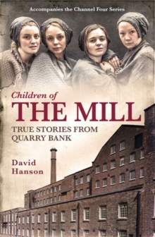 Children of the Mill : True Stories from Quarry Bank, Hardback Book