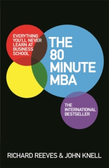 The 80 Minute MBA : Everything You'll Never Learn at Business School, Paperback Book
