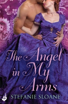The Angel in My Arms: Regency Rogues Book 2, Paperback Book