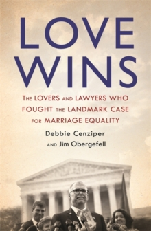 Love Wins : The Lovers and Lawyers Who Fought the Landmark Case for Marriage Equality, Paperback Book