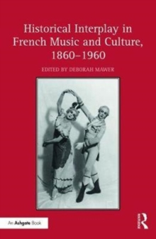 Historical Interplay in French Music and Culture, 1860-1960