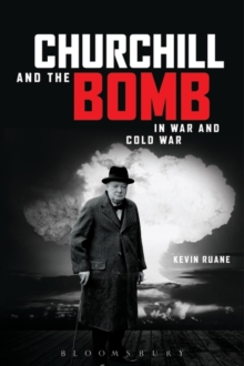 Churchill and the Bomb in War and Cold War, Hardback Book