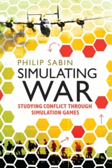 Simulating War : Studying Conflict Through Simulation Games, Paperback Book