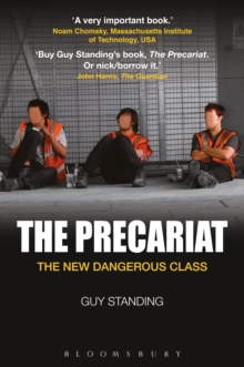 The Precariat : The New Dangerous Class, Paperback Book