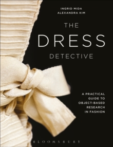 The Dress Detective : A Practical Guide to Object-Based Research in Fashion, Paperback Book