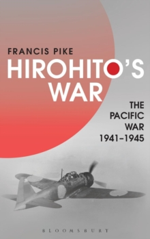 Hirohito's War : The Pacific War, 1941-1945, Hardback Book