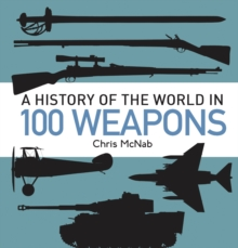 A History of the World in 100 Weapons, Hardback Book