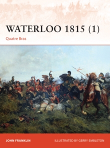 Waterloo 1815 : Quatre Bras Volume 1, Paperback Book