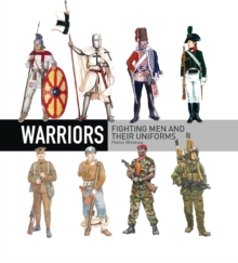 Warriors : Fighting Men and Their Uniforms, Hardback Book