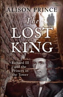 The Lost King : Richard III and the Princes in the Tower, Paperback Book