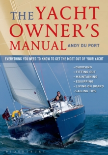 The Yacht Owner's Manual : Everything You Need to Know to Get the Most Out of Your Yacht, Paperback Book