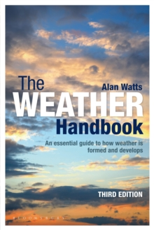 The Weather Handbook : An Essential Guide to How Weather is Formed and Develops, Paperback Book