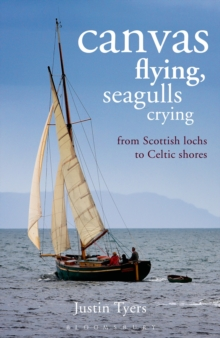 Canvas Flying, Seagulls Crying : From Scottish Lochs to Celtic Shores, Paperback Book