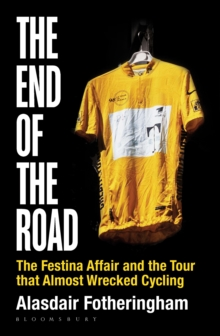 The End of the Road : The Festina Affair and the Tour That Almost Wrecked Cycling, Hardback Book