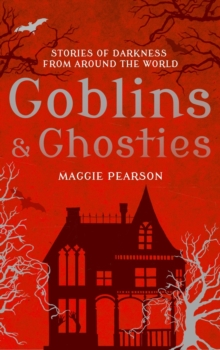 Goblins and Ghosties : Stories of Darkness from Around the World, Hardback Book