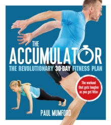 The Accumulator : The Revolutionary 30-Day Fitness Plan, Paperback Book