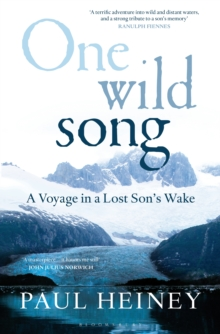 One Wild Song : A Voyage in a Lost Son's Wake, Hardback Book