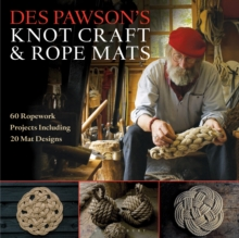 Des Pawson's Knot Craft and Rope Mats : 60 Ropework Projects Including 20 Mat Designs, Paperback Book