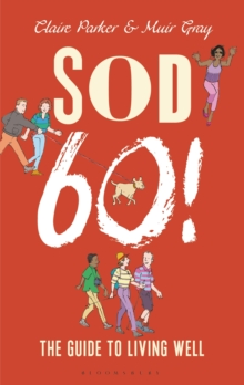 Sod Sixty! : The Guide to Living Well, Hardback Book