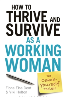 How to Thrive and Survive as a Working Woman : The Coach-Yourself Toolkit, Paperback Book