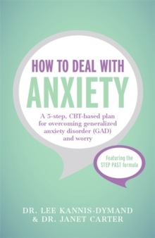 How to Deal with Anxiety : A 5-Step, CBT-Based Plan for Overcoming Generalized Anxiety Disorder (GAD) and Worry, Paperback Book