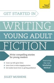 Get Started in Writing Young Adult Fiction : How to Write Inspiring Fiction for Young Readers, Paperback Book