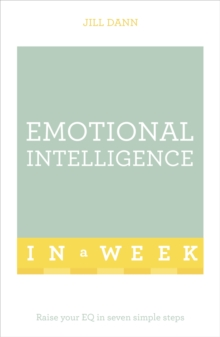 Emotional Intelligence in a Week : Raise Your EQ in Seven Simple Steps, Paperback Book