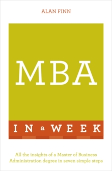 MBA in a Week: Teach Yourself : All the Insights of a Master of Business Administration Degree in Seven Simple Steps, Paperback Book