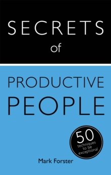 Secrets of Productive People: 50 Techniques to Get Things Done : Teach Yourself, Paperback Book