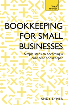 Bookkeeping for Small Businesses: Teach Yourself : Simple Steps to Becoming a Confident Bookkeeper, Paperback Book