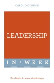 Leadership in a Week : Be a Leader in Seven Simple Steps, Paperback Book