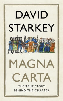 Magna Carta : The True Story Behind the Charter, Hardback Book