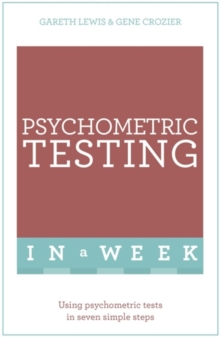 Psychometric Testing in a Week : Using Psychometric Tests in Seven Simple Steps, Paperback Book