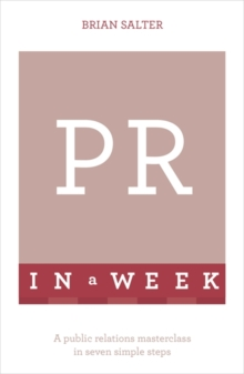 PR in a Week : A Public Relations Masterclass in Seven Simple Steps, Paperback Book