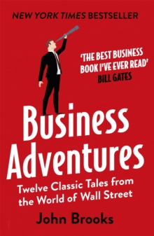 Business Adventures : Twelve Classic Tales from the World of Wall Street, Paperback Book
