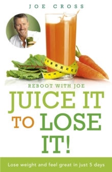 Juice it to Lose it! : Lose Weight and Feel Great in Just 5 Days, Paperback Book
