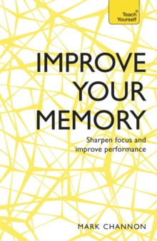 Improve Your Memory : Sharpen Focus and Improve Performance, Paperback Book