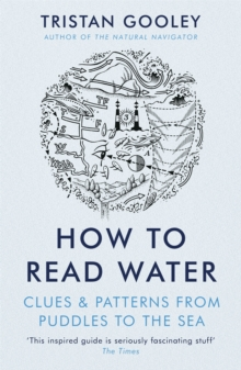 How to Read Water : Clues & Patterns from Puddles to the Sea, Paperback Book
