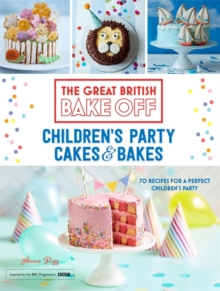 Great British Bake Off: Children's Party Cakes & Bakes, Hardback Book